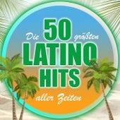 Die 50 größten Latino Hits aller Zeiten von Various Artists