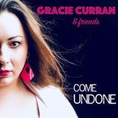Gracie Curran & Friends: Come Undone by Gracie Curran