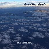 Above the Clouds by Ike Quebec