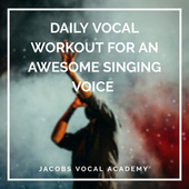 Daily Vocal Workout For An Awesome Singing Voice by Jacobs Vocal Academy