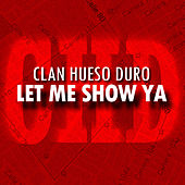 Let Me Show Ya by Clan Hueso Duro