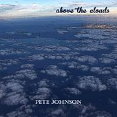 Above the Clouds by Pete Johnson
