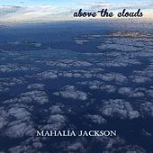 Above the Clouds by Mahalia Jackson