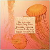 Zen Piano for Relaxation, Babies, Sleep, Focus, Serenity, Harmony, Therapy, Study, Yoga, Ballads, Feeling Good von Various Artists