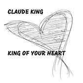 King of Your Heart by Claude  King
