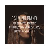 Calming Piano for Serenity, Harmony, Therapy, Study, Yoga, Ballads, Happiness, Zen, Chill by Various Artists