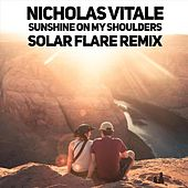 Sunshine on My Shoulders (Solar Flare Remix) by Nicholas Vitale