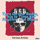 Turn On the Radio, This Is Time for Rhythm and Blues von Various Artists