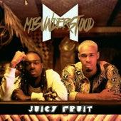 Juicy Fruit by Misunderstood