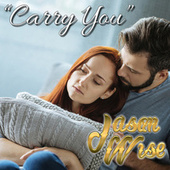 Carry You by Jason Wise