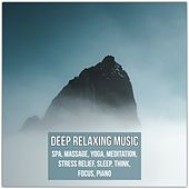 Deep Relaxing Music: Spa, Massage, Yoga, Meditation, Stress Relief, Sleep, Think, Focus, Piano von Various Artists