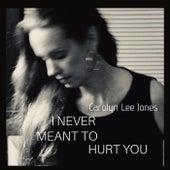 I Never Meant to Hurt You de Carolyn Lee Jones