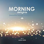 Morning Delights (Beautiful Lounge Experience), Vol. 1 de Various Artists