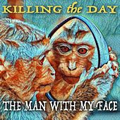 The Man with My Face de Killing the Day