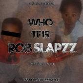 Who TF Is ROBSlapzz Vol. 1 by TrapLifeRob