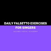 Daily Falsetto Exercises For Singers by Jacobs Vocal Academy