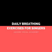 Daily Breathing Exercises For Singers by Jacobs Vocal Academy