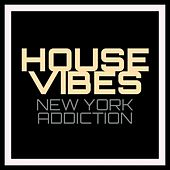House Vibes - New York Addiction by Various Artists