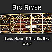 Big River (feat. The Big Bad Wolf) by Bond Henry