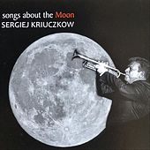 Songs About the Moon by Sergiej Kriuczkow