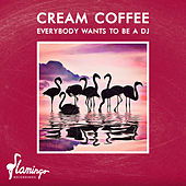 Everybody Wants To Be A DJ de Cream Coffee