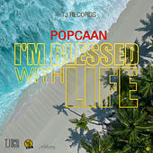 I'm Blessed with Life - Single by Popcaan