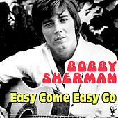 Easy Come Easy Go by Bobby Sherman