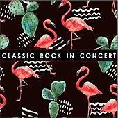 Classic Rock in Concert de Various Artists