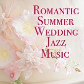 Romantic Summer Wedding Jazz Music von Various Artists