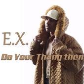 Do your thang then de The Ex