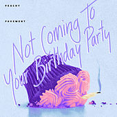 Not Coming to Your Birthday by Peachy Pavement