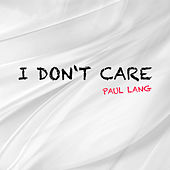 I Don't Care von Paul Lang