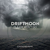 Please Don't Go (Suncatcher Remix) de Driftmoon