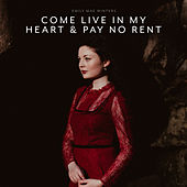 Come Live In My Heart & Pay No Rent von Emily Mae Winters