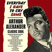 Everyday I Have to Cry Some:Arthur Alexander Classic Soul by Arthur Alexander