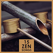 15 Zen Songs - for Meditation, Yoga, Spa, for Sleep, for Treatment, For listening or Relaxation by Zen Meditation Music Academy