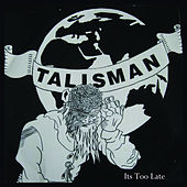 It's Too Late by Talisman
