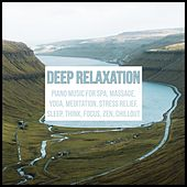 Deep Relaxation: Piano Music for Spa, Massage, Yoga, Meditation, Stress Relief, Sleep, Think, Focus, Zen, Chillout by Various Artists