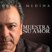 Muestra Su Amor de Oscar Medina