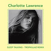Sleep Talking (Tropkillaz Remix) von Charlotte Lawrence