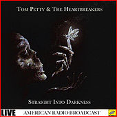 Straight into Darkness (Live) by Tom Petty
