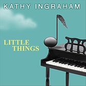 Little Things by Kathy Ingraham