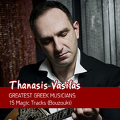 Greatest Greek Musicians: 15 Magic Tracks (Bouzouki) von Thanasis Vasilas