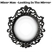 Looking In The Mirror van The Mixer Man