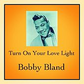 Turn on Your Love Light by Bobby Blue Bland