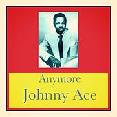 Anymore by Johnny Ace