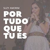 Por Tudo Que Tu És by Suzy Amorim