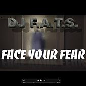 Face Your Fear by DJ F.A.T.S.