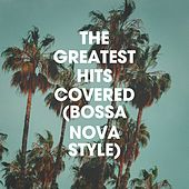 The Greatest Hits Covered (Bossa Nova Style) von Club Bossa Lounge Players