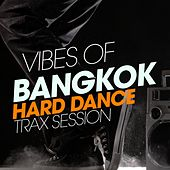 Vibes Of Bangkok Hard Dance Trax Session de Various Artists